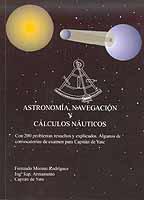 Astronomía, Navegación y Calculos Náuticos - F. Moreno Rodríguez - Con 200 problemas resueltos y explicados.   3ª Edición española 2006.   539 Páginas .   21x15 cm.   Edición Rústica