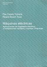 Maquinas electricas - Pau Casals Torrens y Ricard Bosch Tous - Este libro de prácticas ha sido elaborado con la intención de reflejar los procedimientos e instrumentos de medida eléctricos que permiten aplicar los conocimientos teóricos a las máquinas y a los dispositivos reales...