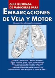 Guia ilustrada de maniobras para embarcaciones de vela y motor - Harald Schwarzlose / Robbert Das - Guía para enfrentarse a situaciones que, además de una capacidad de decisión rápida, requieren sólidos conocimientos...
