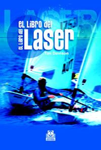 El libro del laser - Tim Davison - Este libro te cuenta todo lo que siempre has querido saber sobre la navegación en Láser… ¡pero que nunca has podido preguntar porque tenías que adrizar el barco!: