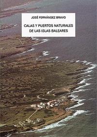 Calas y puertos naturales de las Islas Baleares - Jose Fernandez Bravo - En este libro-guía, el lector encontrará las fotgrafías y descripciones de las calas y puertos naturales de las Islas Baleares...