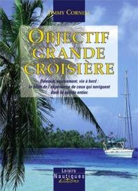 Objectif Grande Cruisiere - Jimmy Cornell - Edición francesa 2002.   204 páginas.   19 x 24 cm.   Encuadernación: Tapa dura