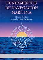 Fundamentos de Navegación Marítima - Ibáñez Fernández / Gaztelu-Iturri - Edición española 2002.   860 páginas .   24x17 cm.   Edición Rústica
