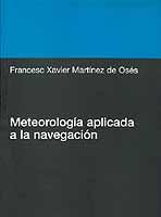 Meteorología Aplicada a la Navegación- F.Martínez de Osés - Edición Española 2003.   206 páginas.   26 x 19 cm.   Rústica