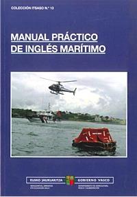 Manual Práctico de Inglés Marítimo - F.J. Aranzabal - 3ª Edición Español / Inglés Junio 2008.   150 páginas.   24 x 17 cm.   Encuadernación: Rústica
