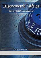 Trigonometría Esférica. Teoría y problemas resueltos - M.A. Iglesias - Edición Española 2004.   191 páginas.   Rústica
