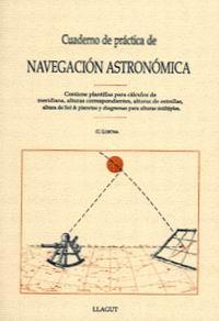 Cuaderno de practica de navegacion astronomica - G. Llecha - Resulta muy útil tanto para el estudio como para la práctica de la Navegación Astronómica.