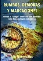 Rumbos, demoras y marcaciones - Julio Jimenez Blas - Aprende a navegar facilmente con divertidas reglas de memoria y sin matemáticas...