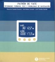 Patron de yate. Resumenes teoricos, test y problemas de navegacion - Marcel·la Castells Sanabra / Jordi Mateu Llevadot / Jordi Torralbo Gavilán.   El manual que se presenta responde al programa teórico vigente desde noviembre de 2008 para la obtención del Título de Patrón de Yate.