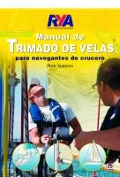 Manual de Trimado de Velas para Navegantes de Crucero - Rob Gibson - Para conseguir un barco más cómodo, seguro y más rápido