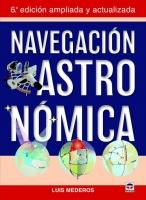 Navegacion Astronomica - Luis Mederos - 6º edición ampliada y actualizada.   Este es un libro escrito para disfrutar aprendiendo a conocer el cielo y a utilizar esos conocimientos para obtener la posición del barco mediante la observación de los astros.
