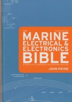 The Marine Electrical & Electronics Bible. A Practical Handbook for Cruising Sailors  - John Payne - The long-awaited third edition of the worlds most comprehensive electrical and electronics handbook for sailors is fully updated and illustrated with hundreds of informative charts, wiring diagrams and graphs...