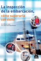 La Inspeccion de la Embarcacion. Como superarla con exito - Blanco Lopez / Jesus Samaniego - La aplicación y cumplimiento de unas sencillas reglas para el manejo, conservación y mantenimiento de la embarcación son vitales para garantizar la seguridad de las personas que viajan a bordo, del propio barco y de su entorno...
