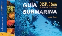 Guia submarina de la Costa Brava. De Sant Feliú de Guixols a Begur - Andreu Llamas Ruiz - En un cómodo formato y atractivo diseño, nos desvela los secretos de los más bellos y ricos fondos de la costa mediterránea.