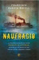 Naufragio - Francisco GarcIa Novell - La historia olvidada del vapor Príncipe de Asturias, hundido el 5 de marzo de 1916 con más de 600 personas a bordo.
