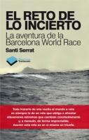 El reto de lo incierto. La aventura de la Barcelona World Race - Santi Serrat - El 31 de diciembre de 2010 catorce barcos tomaron la salida de la Barcelona World Race para cubrir las más de 25.000 millas de la única vuelta al mundo a vela con dos tripulantes y sin escalas...
