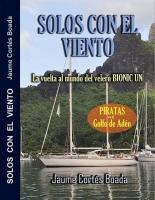 Solos con el viento - Jaume Cortes Boada - Apasionado y dramático relato de las vivencias de una pareja de navegantes a lo largo de una Vuelta al Mundo en su velero Bionic Un