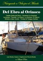 Del Ebro al Orinoco - Juan Nicolau Casany / Angeles de la Riva de Bustos - Calafat (Delta del Ebro) - Canarias (La Graciosa/Lanzarote/Tenerife/La Palma/La Gomera/El Hierro) - Mindelo (Cabo Verde) - Trinidad & Tobago (Caribe)