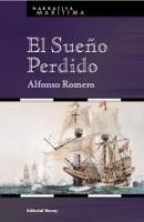 El Sueño Perdido - Alfonso Romero - En el tercer título de la colección Narrativa Marítima el autor de OCÉANOS DE GLORIA nos deleita con una nueva historia, ambientada en el siglo XVII.
