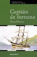 Capitan de fortuna - Elías Meana Díaz - Capitán de Fortuna, comienza con el naufragio de un bergantín que, a principios del XIX, navegaba en demanda del famoso Cabo de Hornos y que, como tantos otros, ni siquiera llegó a avistarlo.