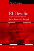 El Desafio. Memorias de un filibustero - Jesus Berrocal-Rangel -   PRODUCTO      Memorias de Martín Zuñiga, capitán del clíper El Desafío, quien zarpa de La Habana en 1888 para realizar un viaje que esconde un oscuro negocio.