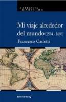 Mi viaje alrededor del mundo (1594 - 1606) - Francesco Carletti - Esta es la historia de un joven florentino contada por él mismo, al que su padre envía a Sevilla a los 18 años para que aprenda el oficio de comerciante. Sevilla es, a finales del siglo XVI, el emporio del comercio mundial...