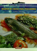 Recetas de cocina para pescadores - Carlos Thomas - El autor, convencido de que todo es aprovechable, nos propone una serie de recetas sabrosas y expirementadas, paso a paso y con todo detalle, para disfrutar de todo el sabor del pescado fresco.