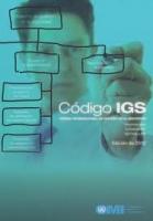 Codigo IGS. Codigo Internacional de Gestion de la Seguridad - Código Internacional de Gestión de la Seguridad y directrices para la implantación del Código IGS