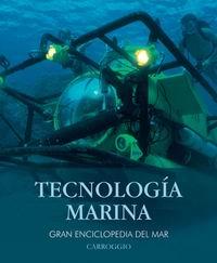 Tecnologia marina - Gran Enciclopedia del Mar - La tecnología marina ha realizado grandes avances gracias a la aplicación de las modernas tecnologías...