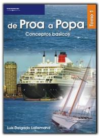 De proa a popa. Tomo 1: Coceptos basicos - Luis Delgado Lallemand - El mar, los barcos y todo el amplio sector que gira alrededor de esos elementos, es algo que apasiona a un gran número de personas...