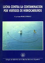 Lucha contra la contaminacion por vertidos de hidrocarburos - Cayetano Pérez Pérez - AGOTADA EDICION