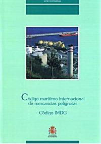 Codigo maritimo internacional de mercancías peligrosas. Codigo IMDG - Publicación capitulada de Serie Normativas de Reglamentación nacional e internacional sobre transporte multimodal, manipulación y almacenamiento de mercancías peligrosas...