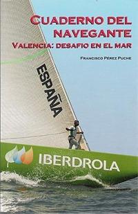 Cuaderno del navegante. Valencia: desafio en el mar - Francisco Perez Puche
