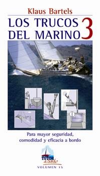 Los Trucos del Marino 3 - Klaus Bartels - Los usuarios están constantemente buscando mejorar algo a bordo de su embarcación. No hay otro modo de explicar la gran cantidad de ideas...