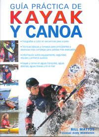 Guia practica de kayak y canoa - Bill Mattos - Manual de referencia ilustrado para introducir y desarrollar las habilidades y técnicas de principiantes y palistas más avanzados, con instrucciones y consejos de expertos.