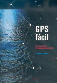 GPS FACIL, Uso del Sistema de Posicionamiento Global - Lawrence Letham - Edición española 2001. 284 páginas . 15 x 21,5 cm . Rústica
