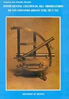 Instrumentos Científicos del Observatorio de San Fernando Siglos XVIII , XIX y XX - F.J.González - Edición española 1995. 328 páginas . 21 x 29 cm . Rústica
