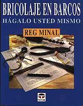 Bricolaje en Barcos, Hágalo Usted Mismo - Reg Minal - Edición española 1999. 103 páginas . 19 x 25 cm . Rústica