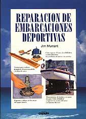 Reparación de Embarcaciones Deportivas - Jim Murrant - Edición española 1997. 256 páginas . 17 x 24 cm . Rústica
