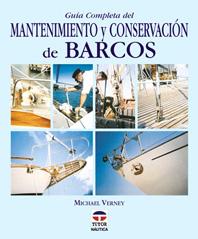 Guía Completa del Mantenimiento y Conservación de Barcos - Michael Verney - Edición española. 272 páginas . 19,5 x 23,5 cm . Rústica
