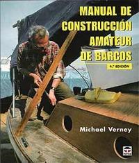 Manual de Construcción Amateur de Barcos - Michael Verney - El autor ha escrito varios libros sobre los aspectos prácticos de la construcción, la adaptación y la reparación de barcos. Su experiencia está respaldada por los años y por el hecho de haber construido barcos a vela y a motor.