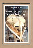 Construcción de madera. Las técnicas modernas - François Vivier - Las técnicas modernas para la construcción de botes de vela y remo o de pequeños veleros de época..   Edición española 2001. 143 páginas . 19 x 27 cm . Rústica