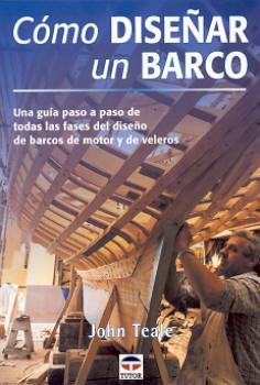 Como Diseñar un Barco - John Teale - Edición española 2002. 160 páginas . 15 x 23,5 cm . Rústica