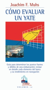 Como evaluar un yate - Joachim F. Muhs - Una ayuda inestimable para conocer todo tipo de veleros, determinar los puntos fuertes y débiles y revisar en detalle cada elemento...