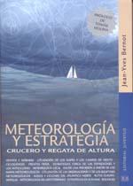 Meteorologia y estrategia. Crucero y Regata de altura - Jean-Yves Bernot - Con este libro, los aficionados de cruceros y regatas de altura tendrán los medios de utilizar la meteorología de forma autónoma...