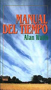 Manual del Tiempo - Alan Watts - Edición Española 1997.   190 páginas .   13 x 23 cm.   Rústica