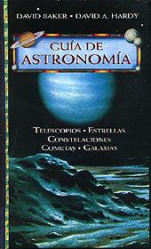 Guía de Astronomía - D. Baker / D. Hardy - Edición Española 1987.   288 páginas .   12 x 20 cm.   Cartoné