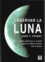 Observar la Luna - John S. Folkes - Edición Española 2004.   64 páginas .   15 x 21 cm.   Rústica