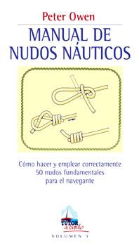 Manual de nudos náuticos - Peter Owen - Edición Española 2004.   144 páginas.   13 x 22,7 cm.   Encuadernación: Rústica