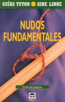 Nudos fundamentales - Cliff Jacobson - Edición Española 2002.   64 páginas.   13,7 x 21,3 cm.   Encuadernación: Rústica